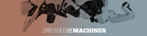 Dressed Like Machines