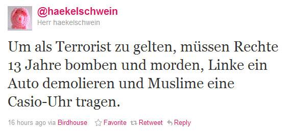 Um als Terrorist zu gelten, müssen Rechte 13 Jahre bomben und morden, Linke ein Auto demolieren und Muslime eine Casio-Uhr tragen.