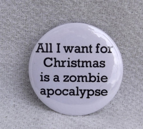 All I want for Christmas is a zombie apocalypse