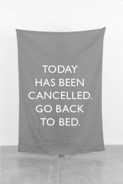 Today has been cacelled. Go back to bed.