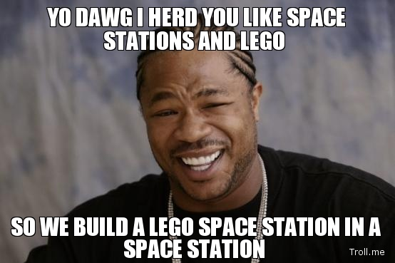 Yo Dawg I Herd You Like Space Stations And Lego So We Build A Lego Space Station In A Space Station
