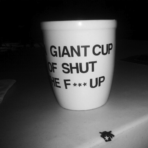 GIANT CUP OF SHUT THE F*** UP