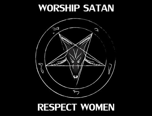 Worship Satan, Respect Women