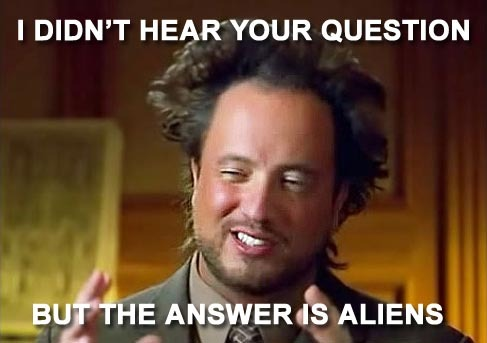 The Answer Is Aliens