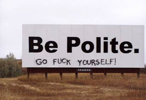 Be Polite - Go fuck yourself!