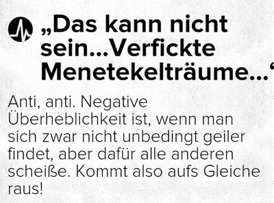 Anti, anti. Negative Überheblichkeit ist, wenn man sich zwar nicht unbedingt geiler findet, aber dafür alle anderen scheiße.