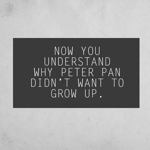 Now You Understand Why Peter Pan Didn't Want To Grow Up