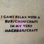 I can't relax with a burschenschaft in my very nachbarschaft