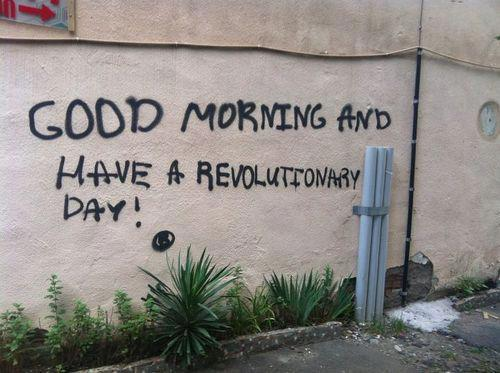Good Morning And Have A Revolutionary Day! ®
