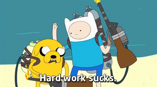 Hard work sucks!