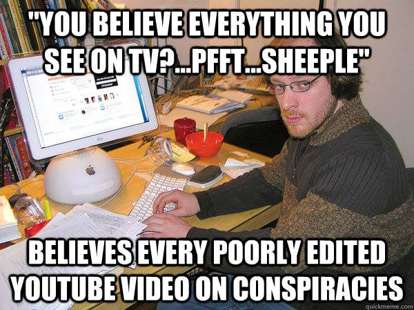 """You Believe Everything You See On TV?...PFFT...Sheeple"""