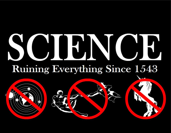 SCIENCE - Ruining everything since 1543