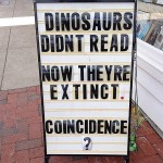 Dinosaurs didn't read - Now they're extinct. Coincidence?