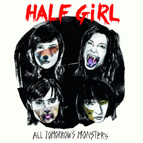 Half Girl - All Tomorrow's Monsters