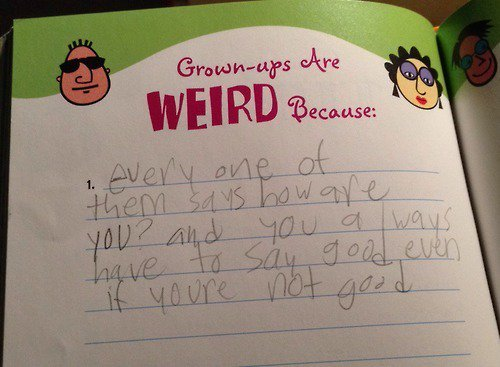 Grown-ups are weird because...
