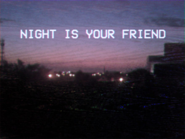 Night is your friend