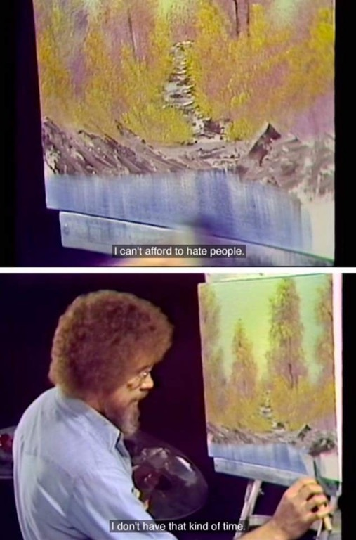 Bob Ross: I can't afford to hate people!