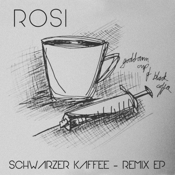 ROSI - Schwarzer Kaffee - Remix EP